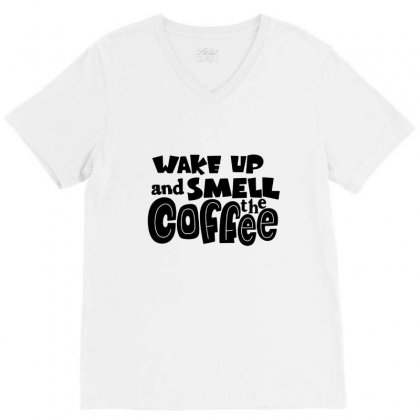 Wake Up And Smell The Coffee V-neck Tee Designed By Hoainv
