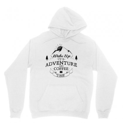 Wake Up It's Adventure And Coffee Time 3 Unisex Hoodie Designed By Hoainv