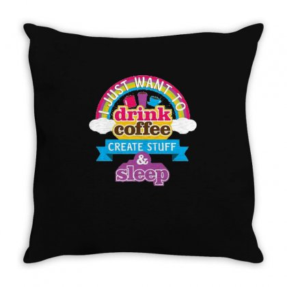 I Just Want To Drink Coffee Create Stuff And Sleep Throw Pillow Designed By Hoainv