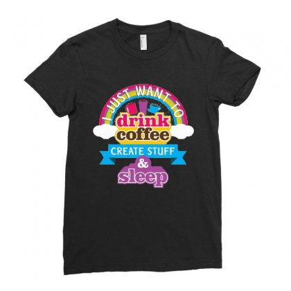 I Just Want To Drink Coffee Create Stuff And Sleep Ladies Fitted T-shirt Designed By Hoainv