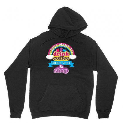I Just Want To Drink Coffee Create Stuff And Sleep Unisex Hoodie Designed By Hoainv