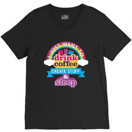 I Just Want To Drink Coffee Create Stuff And Sleep V-neck Tee Designed By Hoainv
