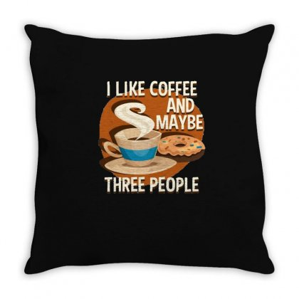 I Like Coffee And Maybe Three People Throw Pillow Designed By Hoainv