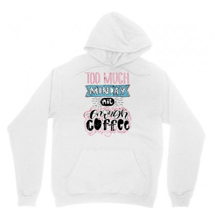 Too Much Monday Unisex Hoodie Designed By S4bilal