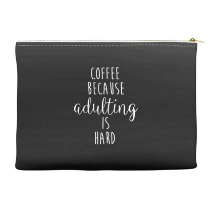 Coffee Because Adulting Is Hard 2 Accessory Pouches Designed By Hoainv