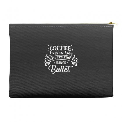 Coffee Keep Me Busy Unitl It's Time To Dance Ballet Accessory Pouches Designed By Hoainv