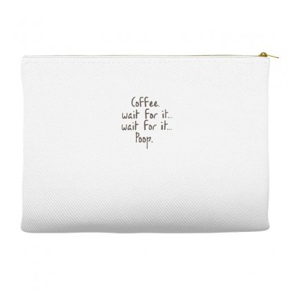Coffee Wait For It Poop Accessory Pouches Designed By Hoainv