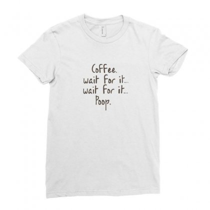 Coffee Wait For It Poop Ladies Fitted T-shirt Designed By Hoainv