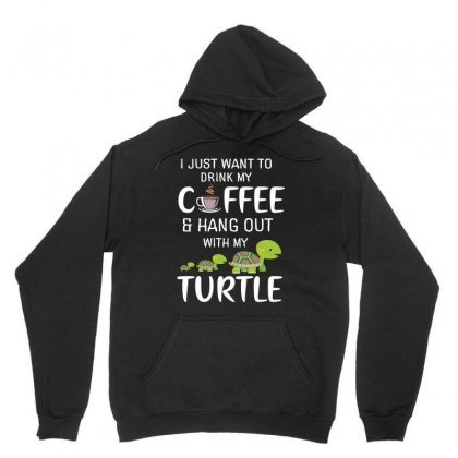I Just Want To Drink My Coffee Hang Out With My Turtle Unisex Hoodie Designed By Hoainv