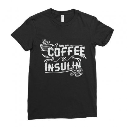 I Run On Coffee And Insulin Ladies Fitted T-shirt Designed By Hoainv