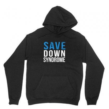 Save Down Syndrome Unisex Hoodie Designed By Coolmarcell