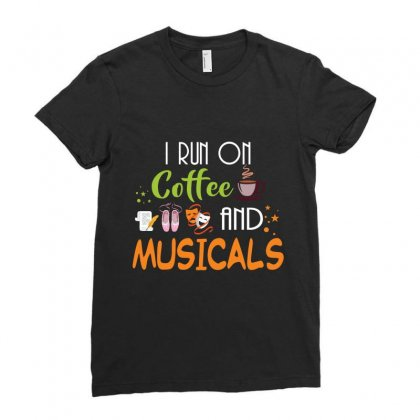 I Run On Coffee And Musicals Ladies Fitted T-shirt Designed By Hoainv