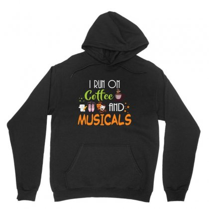 I Run On Coffee And Musicals Unisex Hoodie Designed By Hoainv