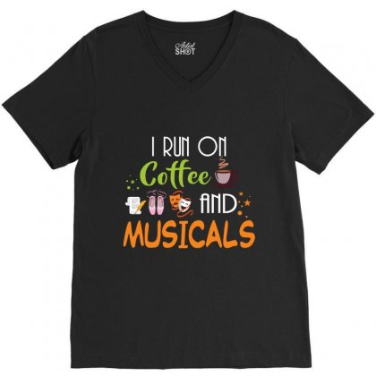 I Run On Coffee And Musicals V-neck Tee Designed By Hoainv