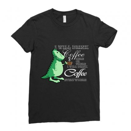I Will Drink Coffee Here Or There I Will Drink Coffee Everywhere Ladies Fitted T-shirt Designed By Hoainv
