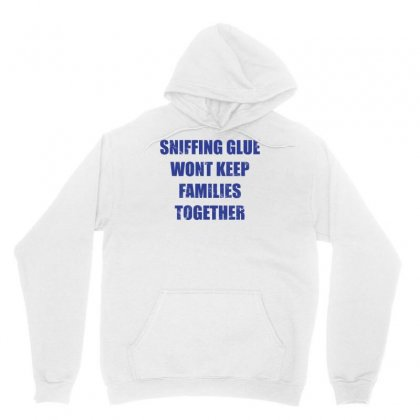 Funny Sniffing Glue Won't Keep Families Together Unisex Hoodie Designed By Hellshop