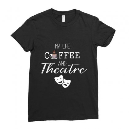 My Life Coffee And Theatre Ladies Fitted T-shirt Designed By Hoainv