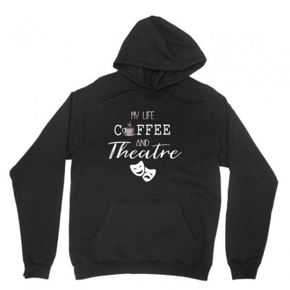 My Life Coffee And Theatre Unisex Hoodie Designed By Hoainv