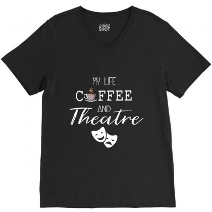 My Life Coffee And Theatre V-neck Tee Designed By Hoainv