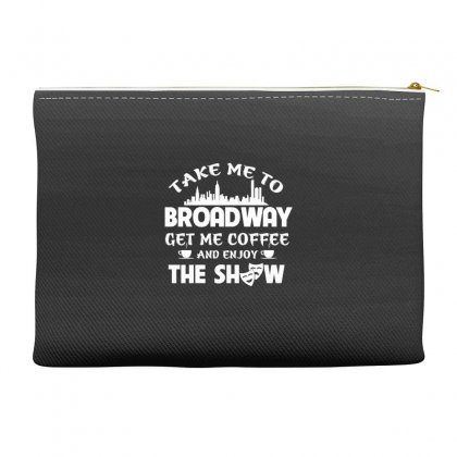 Take Me To Theatre Get Me Coffee And Enjoy The Show Accessory Pouches Designed By Hoainv
