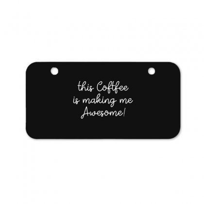 This Coffee Is Making Me Awesome  2 Bicycle License Plate Designed By Hoainv