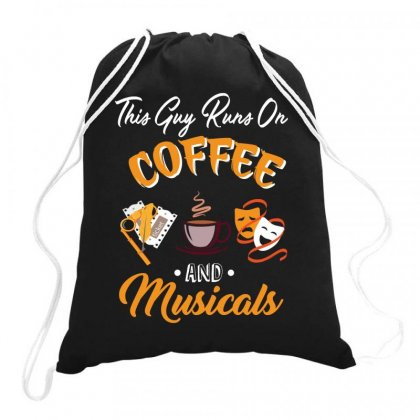 This Guy Runs On Coffee And Musicals Drawstring Bags Designed By Hoainv