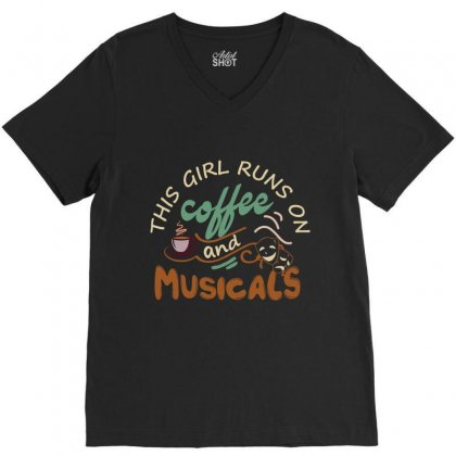 This Girl Runs On Coffee And Musicals V-neck Tee Designed By Hoainv