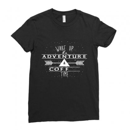 Wake Up It's Adventure And Coffee Time Ladies Fitted T-shirt Designed By Hoainv