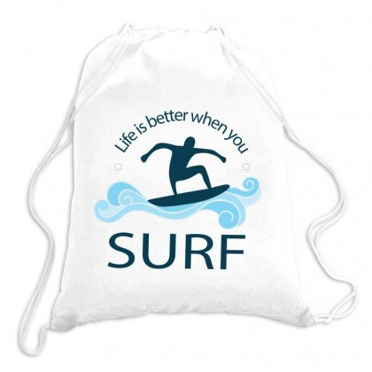 Life Is Better When You Surf Drawstring Bags Designed By Hoainv