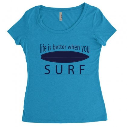 Life Is Better When You Surf Women's Triblend Scoop T-shirt Designed By Hoainv
