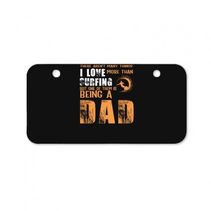 I Love Surfing I Am A Dad Father's Day Gift For Surfer Bicycle License Plate Designed By Hoainv
