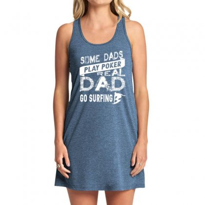 Some Dads Play Poker Real Dad Go Surfing Tank Dress Designed By Hoainv