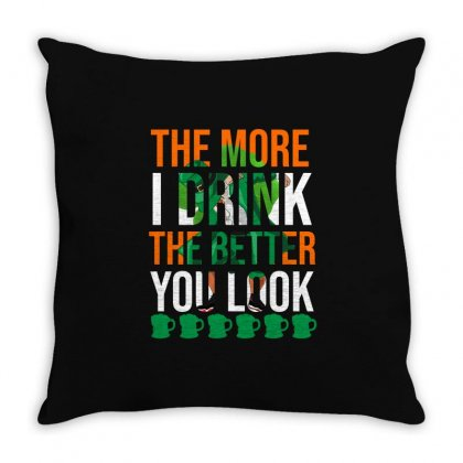 The More I Drink The Better You Look.  St Patrick's Day Gift Throw Pillow Designed By Cypryanus