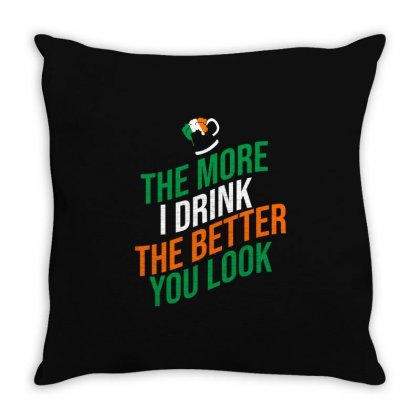 The More I Drink The Better You Look Throw Pillow Designed By Cypryanus