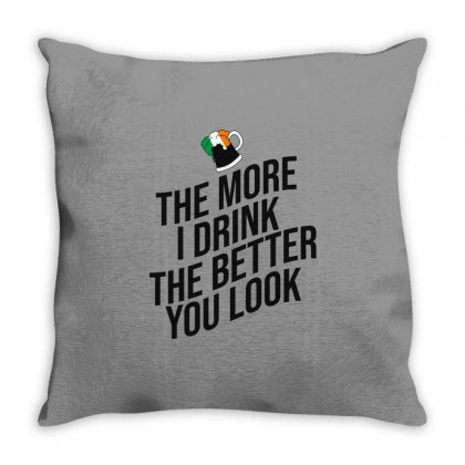 The More I Drink The Better You Look - St Pattys Day Throw Pillow Designed By Cypryanus