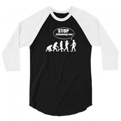 Stop Following Me 3/4 Sleeve Shirt Designed By F4j4r