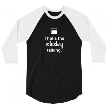 That's The Whiskey Talking 3/4 Sleeve Shirt Designed By F4j4r