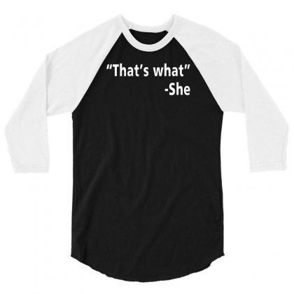 That's What She 3/4 Sleeve Shirt Designed By F4j4r