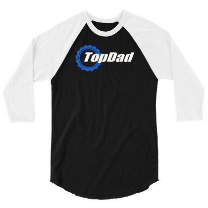 Top Dad 3/4 Sleeve Shirt Designed By F4j4r