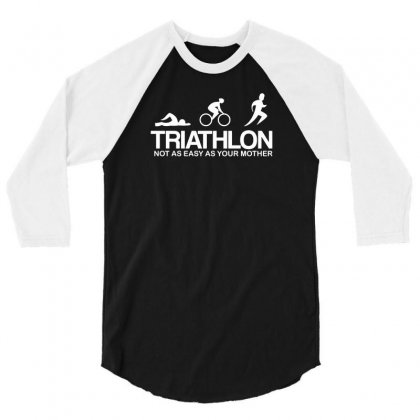 Triathlon Not As Easy As Your Mother 3/4 Sleeve Shirt Designed By F4j4r