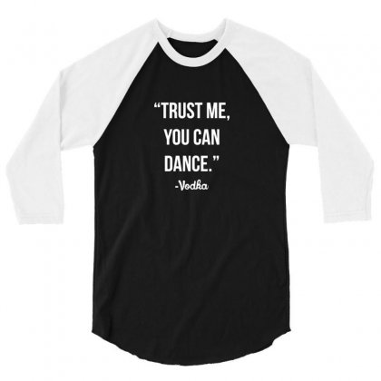 Trust Me You Can Dance 3/4 Sleeve Shirt Designed By F4j4r
