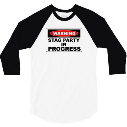 Warning Stag Party In Progress 3/4 Sleeve Shirt Designed By F4j4r
