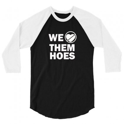 We Don't Love Them Hoes 3/4 Sleeve Shirt Designed By F4j4r