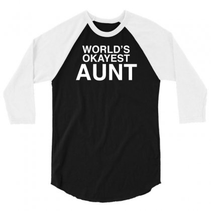 World's Okayest Aunt 3/4 Sleeve Shirt Designed By F4j4r