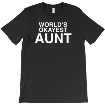 World's Okayest Aunt T-shirt Designed By F4j4r