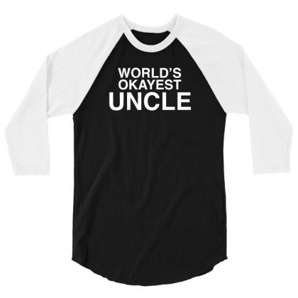 World's Okayest Uncle 3/4 Sleeve Shirt Designed By F4j4r
