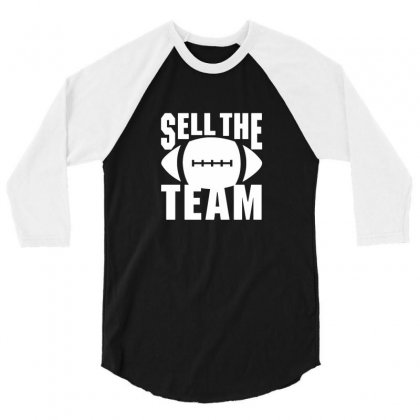 Sell The Team 3/4 Sleeve Shirt Designed By Cutmemey