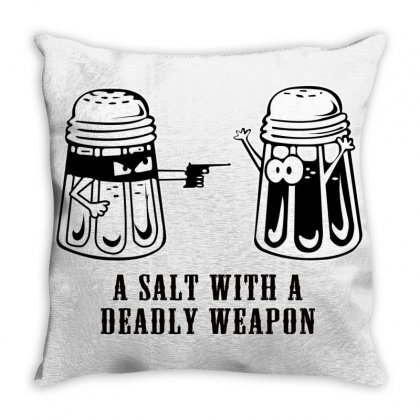 A Salt With A Deadly Weapon Throw Pillow Designed By Fhasa