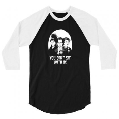 You Can't Sit With Us 3/4 Sleeve Shirt Designed By Cutmemey