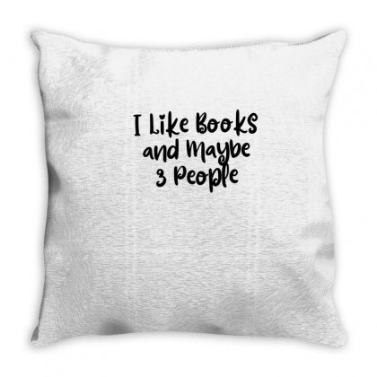 Funny Book Shirt - I Like Books And Maybe 3 People Throw Pillow Designed By Thebestisback